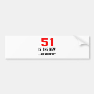 51 is the new ..what was i saying bumper sticker