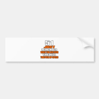51 just remember when you are over the hill you pi bumper sticker
