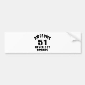 51 never got boring bumper sticker