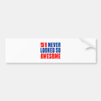 51 Never Looked So Awesome Bumper Sticker