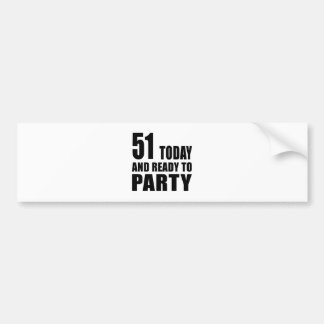 51 TODAY AND READY TO PARTY BUMPER STICKER