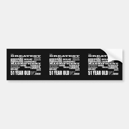 51st Birthday Party Greatest Fifty One Year Old Bumper Stickers