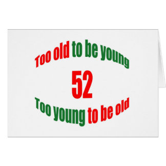 52 Too Old Greeting Card