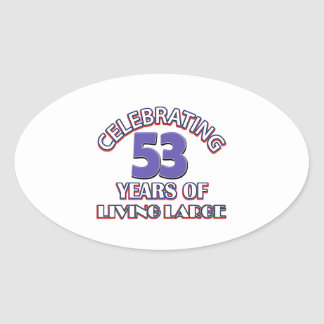 53 years of living large birthday designs oval sticker