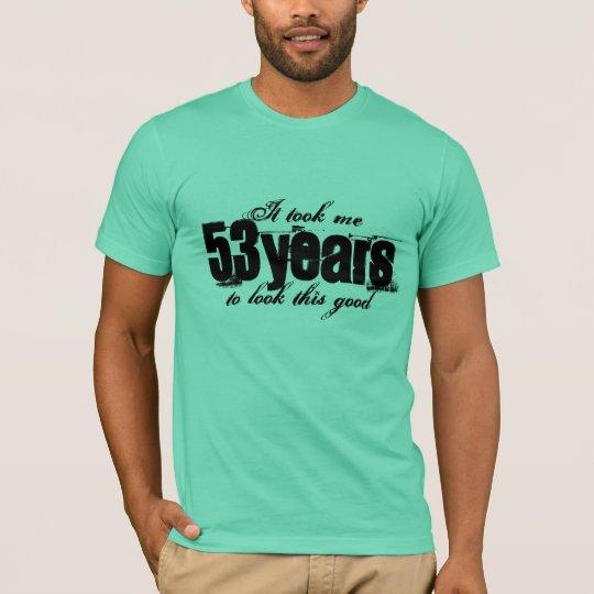 53rd Birthday shirt | It took me 53