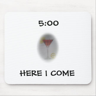"""""""5:00 HERE I COME"""" MOUSE PAD"""