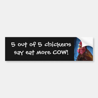 5 out of 5 chickens say.... bumper sticker