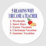 5 Reasons I Became A Teacher Funny.Stickers