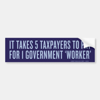 5 to Pay for 1 Government Worker Bumper Sticker Car Bumper Sticker