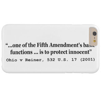 5th Amendment Ohio v Reiner 532 U.S. 17 (2001) Barely There iPhone 6 Plus Case