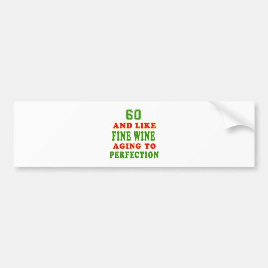 60 and like fine wine birthday designs bumper sticker