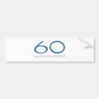 60 and Lovin' Every Minute of It Bumper Sticker