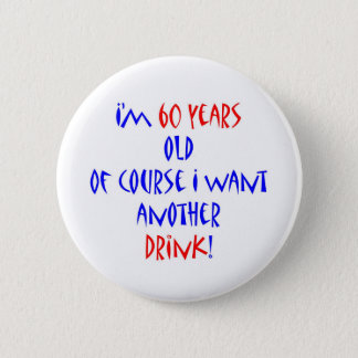 60 another drink 6 cm round badge
