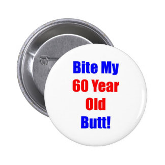 60 Bite My Butt 6 Cm Round Badge