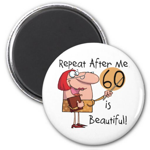 60 is Beautiful Tshirts and gifts Magnets