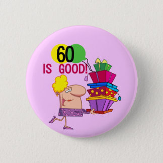 60 is Good Birthday Tshirts and Gifts 6 Cm Round Badge