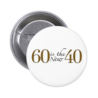 60 Is The New 40 Pinback Buttons