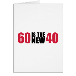 60 is the new 40 birthday greeting card