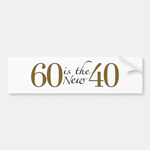 60 Is The New 40 Bumper Stickers