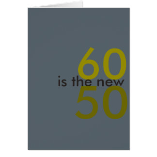 60 is the new 50, hoo-ray for crap birthday card
