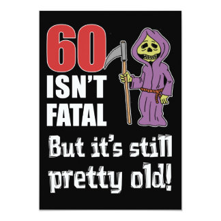 60 Isn't Fatal But Old Funny Grim Reaper Invite