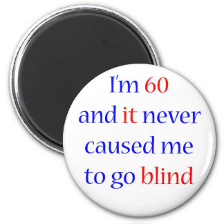 60 Never gone blind 6 Cm Round Magnet