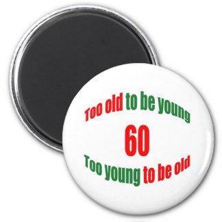 60 Too Old 6 Cm Round Magnet