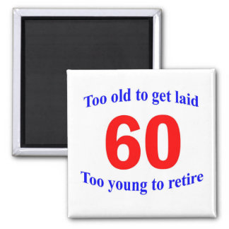 60 Too old to ... Square Magnet