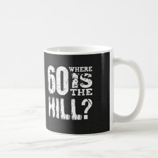 60 Where Is The Hill Funny 60th Birthday A04 Classic White Coffee Mug
