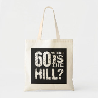 60 Where Is The Hill Funny 60th Birthday A07