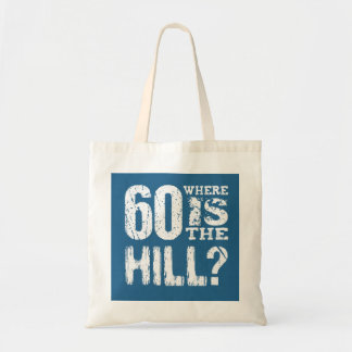 60 Where Is The Hill Funny 60th Birthday BLUE01