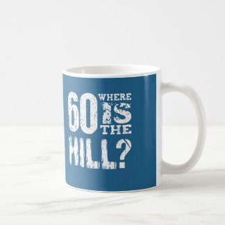 60 Where Is The Hill Funny 60th Birthday BLUE01 Classic White Coffee Mug
