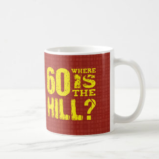 60 Where Is The Hill Funny 60th Birthday GOLD RED Classic White Coffee Mug