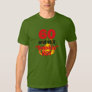 60 Years Old and Still Smokin Hot - 60th Birthday T Shirt