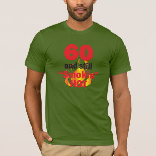 9da44d7b 60 Years Old and Still Smokin Hot - 60th Birthday T-Shirt