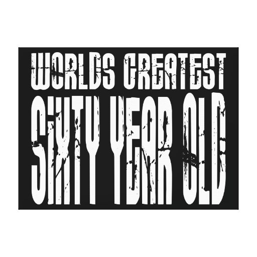 60th Birthday 60 World's Greatest Sixty Year Old Stretched Canvas Print