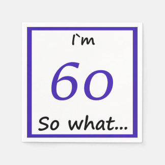60th Birthday Funny I`m 60 so what Disposable Napkin