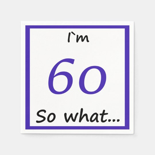 60th Birthday Funny I`m 60 so what Disposable
