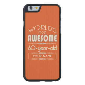 60th Birthday Worlds Best Fabulous Flame Orange Carved® Maple iPhone 6 Case