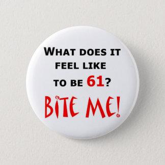 61 Bite Me! 6 Cm Round Badge