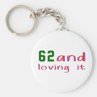 62 and loving it key chains