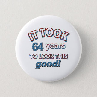 64th year birthday designs 6 cm round badge