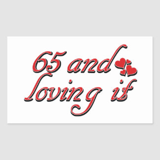 65 and loving it rectangle sticker