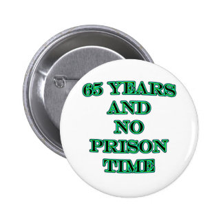 65 and no prison time 6 cm round badge