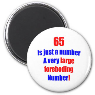 65 Is just a number 6 Cm Round Magnet