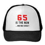 65 is the new ..what was i saying hat