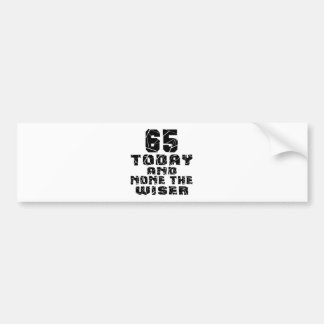 65 Today And None The Wiser Bumper Sticker