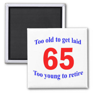 65 Too old to ... Square Magnet
