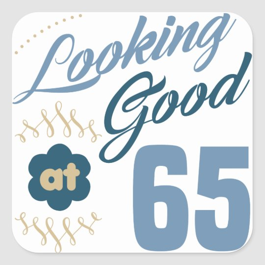 65th Birthday Looking Good Square Sticker