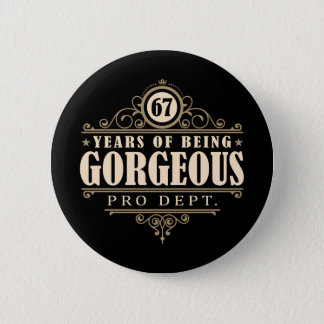 67th Birthday (67 Years Of Being Gorgeous) 6 Cm Round Badge